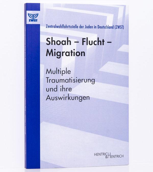 ZWST (Hg.): Shoah – Flucht – Migration